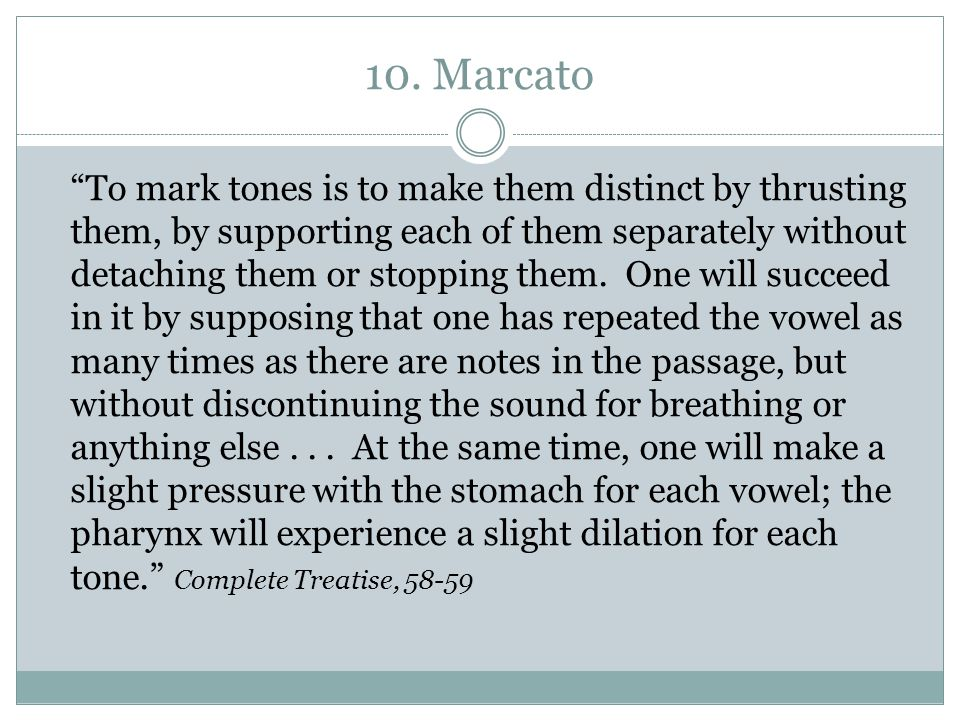 """10. Marcato """"To mark tones is to make them distinct by thrusting them, by supporting each of them separately without detaching them or stopping them."""
