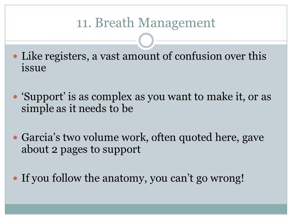 11. Breath Management Like registers, a vast amount of confusion over this issue 'Support' is as complex as you want to make it, or as simple as it ne