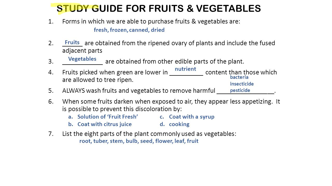 STUDY GUIDE FOR FRUITS & VEGETABLES 1.Forms in which we are able to purchase fruits & vegetables are: 2.______ are obtained from the ripened ovary of plants and include the fused adjacent parts 3.____________ are obtained from other edible parts of the plant.