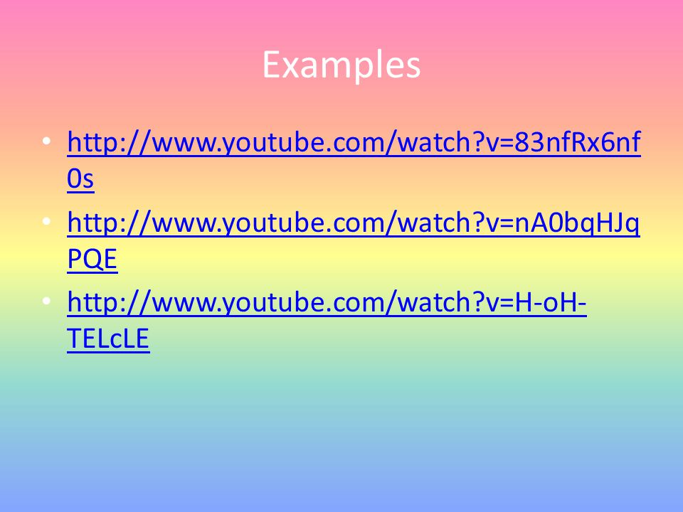 Examples http://www.youtube.com/watch?v=83nfRx6nf 0s http://www.youtube.com/watch?v=83nfRx6nf 0s http://www.youtube.com/watch?v=nA0bqHJq PQE http://ww