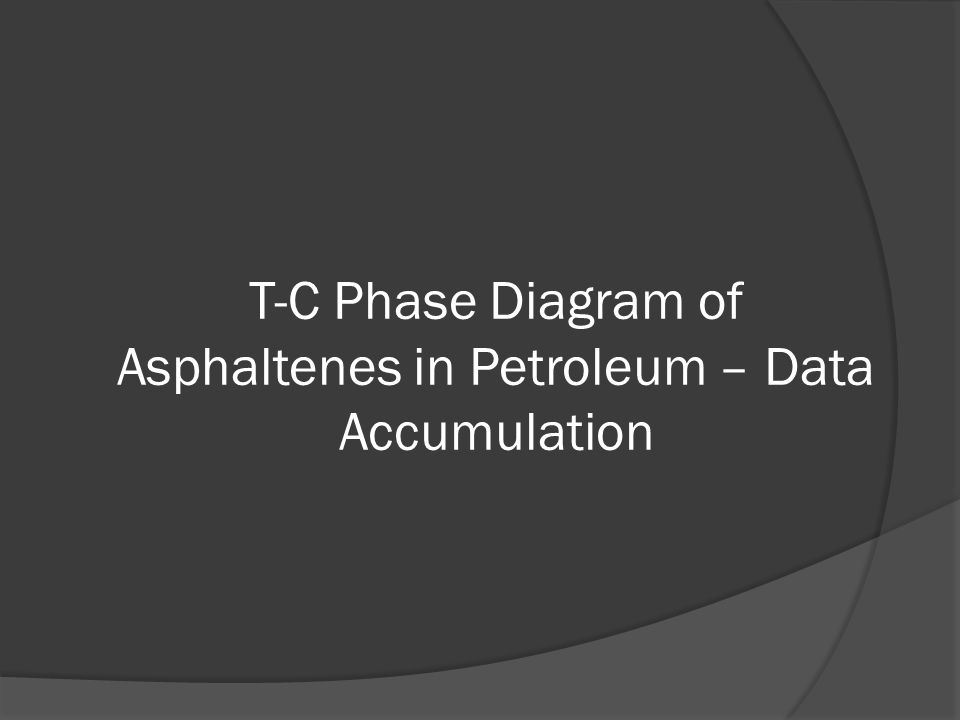 T-C Phase Diagram of Asphaltenes in Petroleum – Data Accumulation