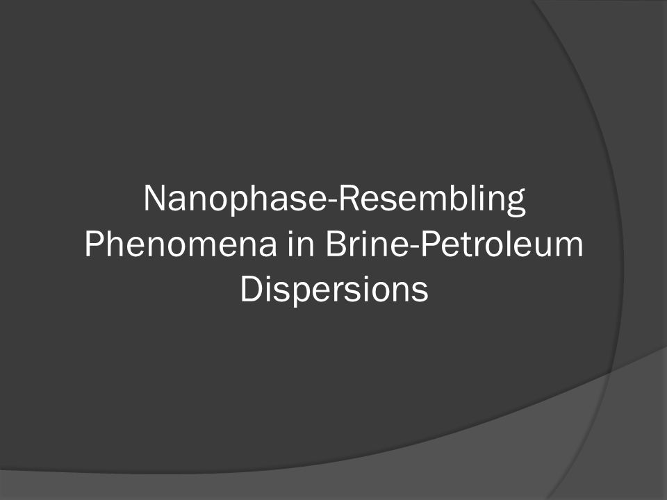 Nanophase-Resembling Phenomena in Brine-Petroleum Dispersions