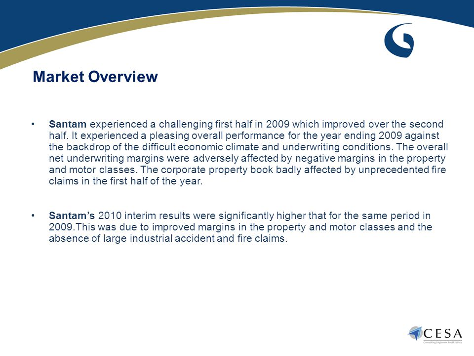 Santam experienced a challenging first half in 2009 which improved over the second half. It experienced a pleasing overall performance for the year en
