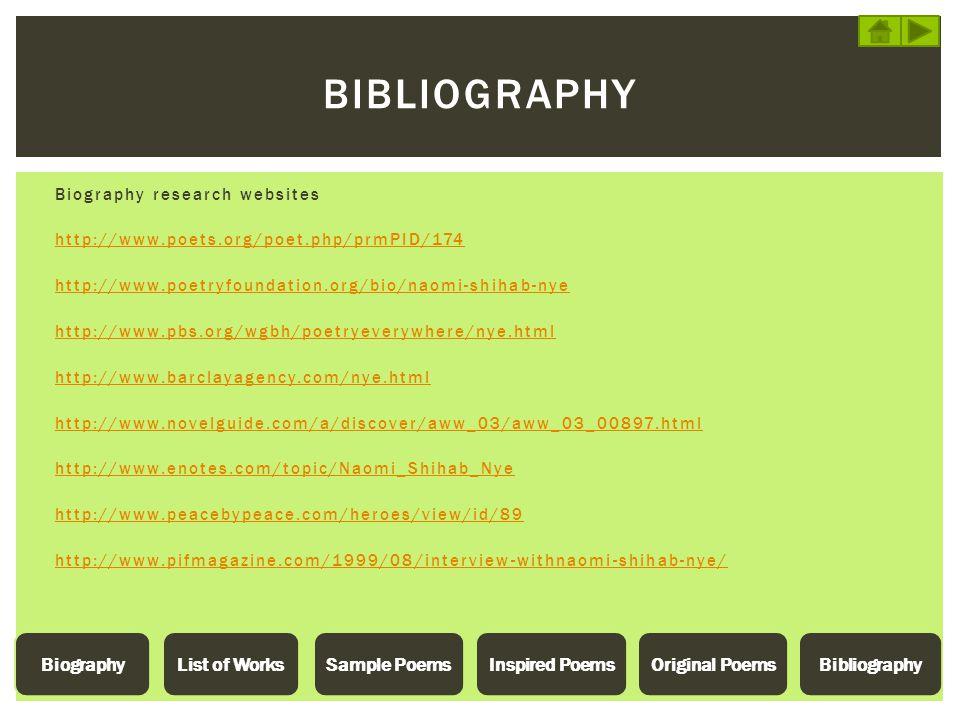Biography research websites http://www.poets.org/poet.php/prmPID/174 http://www.poetryfoundation.org/bio/naomi-shihab-nye http://www.pbs.org/wgbh/poet
