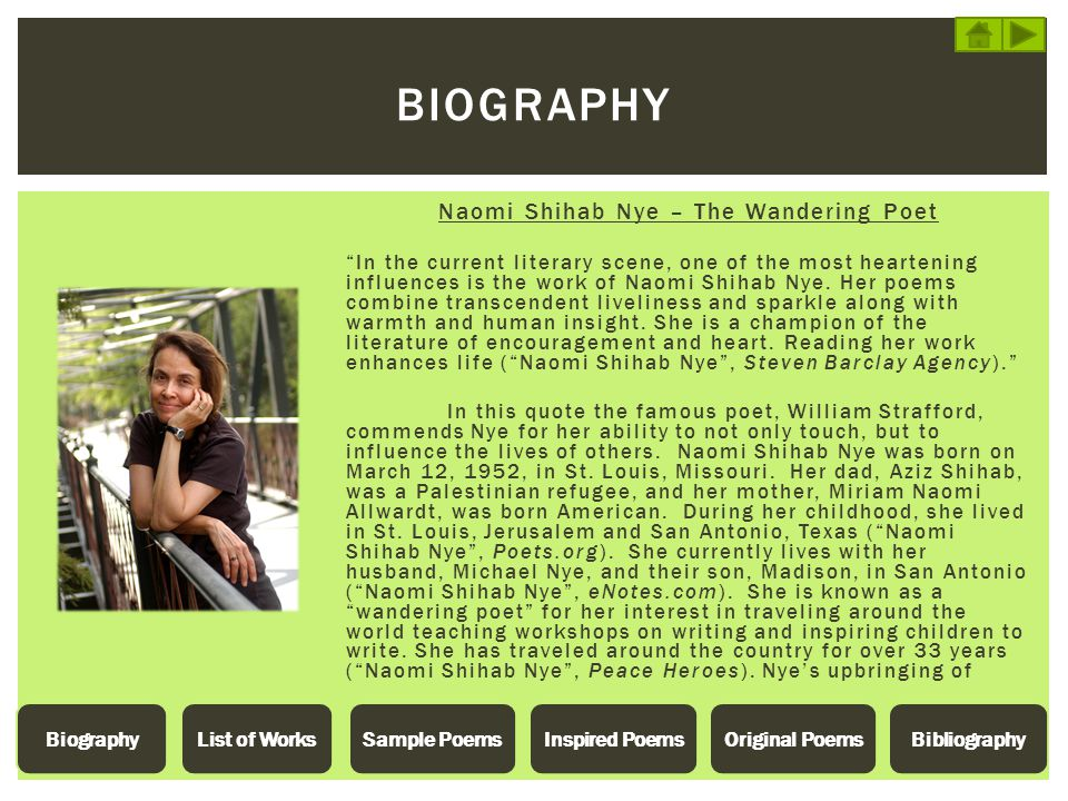 """BIOGRAPHY Naomi Shihab Nye – The Wandering Poet """"In the current literary scene, one of the most heartening influences is the work of Naomi Shihab Nye."""