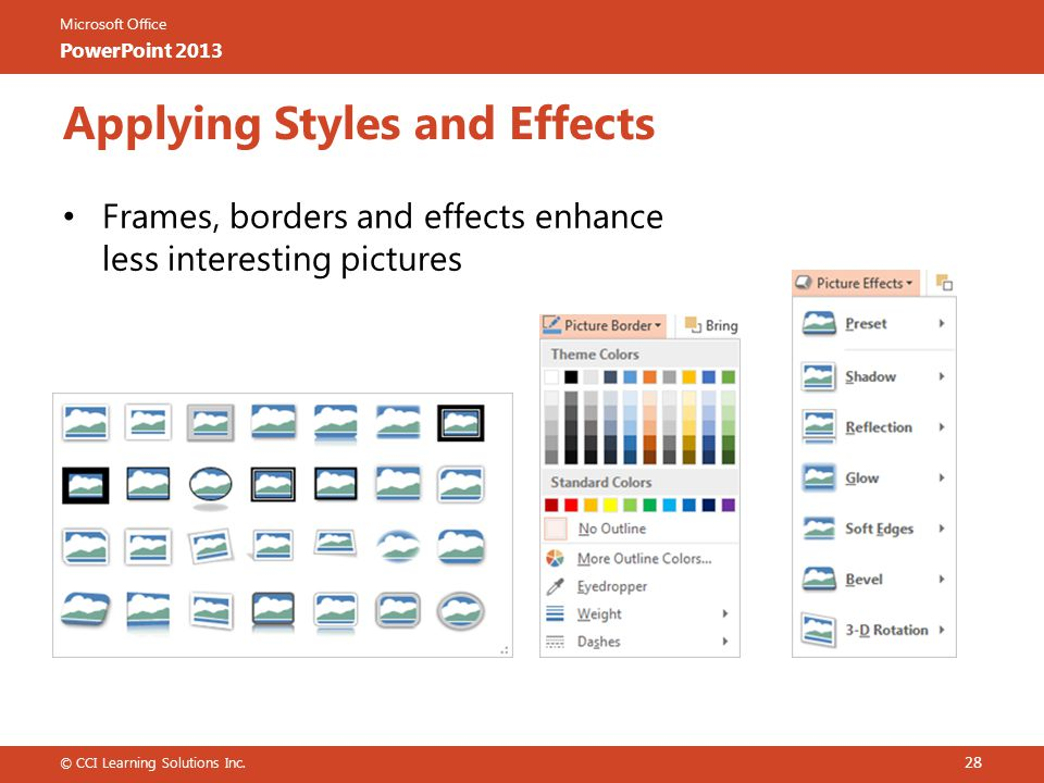 Microsoft Office PowerPoint 2013 Frames, borders and effects enhance less interesting pictures © CCI Learning Solutions Inc.