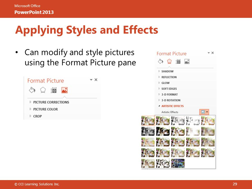 Microsoft Office PowerPoint 2013 Can modify and style pictures using the Format Picture pane © CCI Learning Solutions Inc.