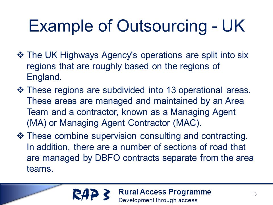Rural Access Programme Development through access Example of Outsourcing - UK  The UK Highways Agency's operations are split into six regions that ar