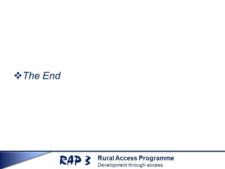 Rural Access Programme Development through access  The End