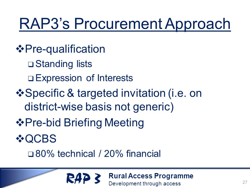 Rural Access Programme Development through access RAP3's Procurement Approach  Pre-qualification  Standing lists  Expression of Interests  Specifi