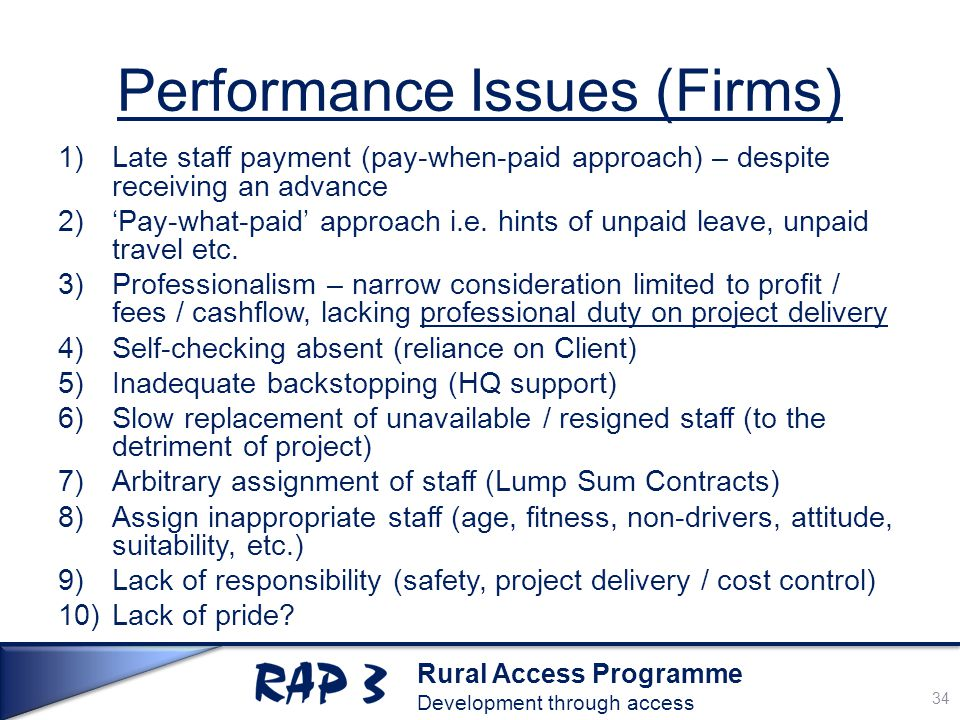 Rural Access Programme Development through access Performance Issues (Firms) 1)Late staff payment (pay-when-paid approach) – despite receiving an advance 2)'Pay-what-paid' approach i.e.