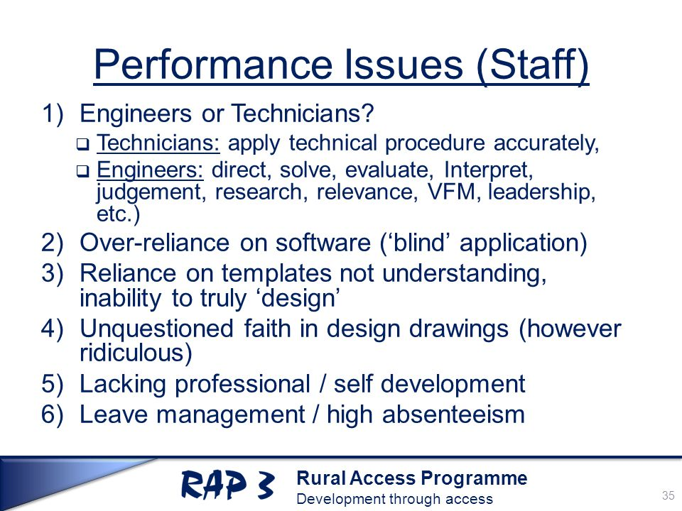 Rural Access Programme Development through access Performance Issues (Staff) 1)Engineers or Technicians?  Technicians: apply technical procedure accu