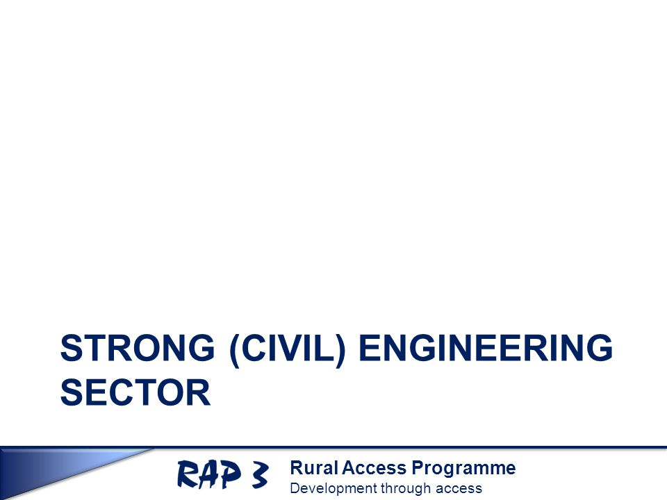Rural Access Programme Development through access STRONG (CIVIL) ENGINEERING SECTOR