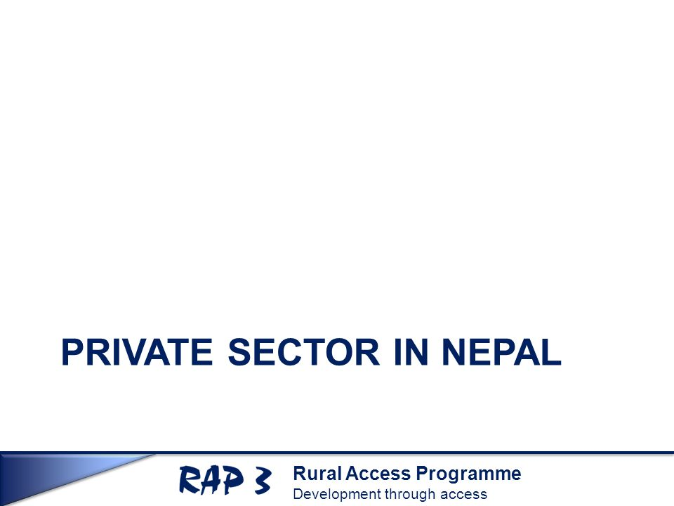 Rural Access Programme Development through access PRIVATE SECTOR IN NEPAL
