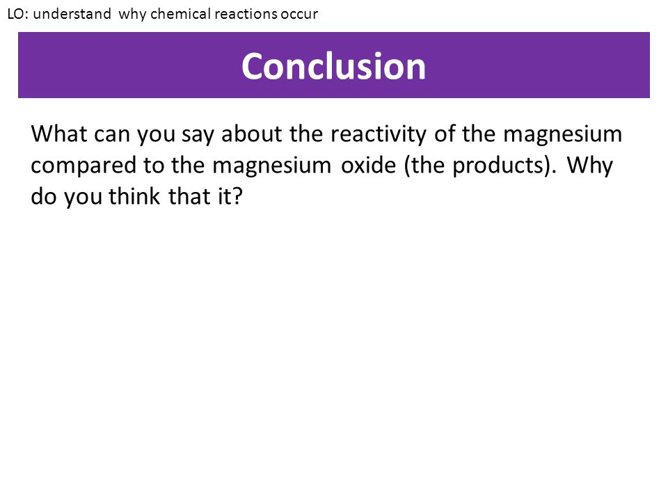Practical – Chemical reactions Aim: To compare the properties of the reactants and products of chemical reactions: Method: 1.Light the magnesium using