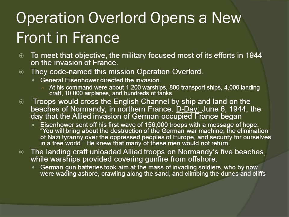 Operation Overlord Opens a New Front in France  To meet that objective, the military focused most of its efforts in 1944 on the invasion of France.