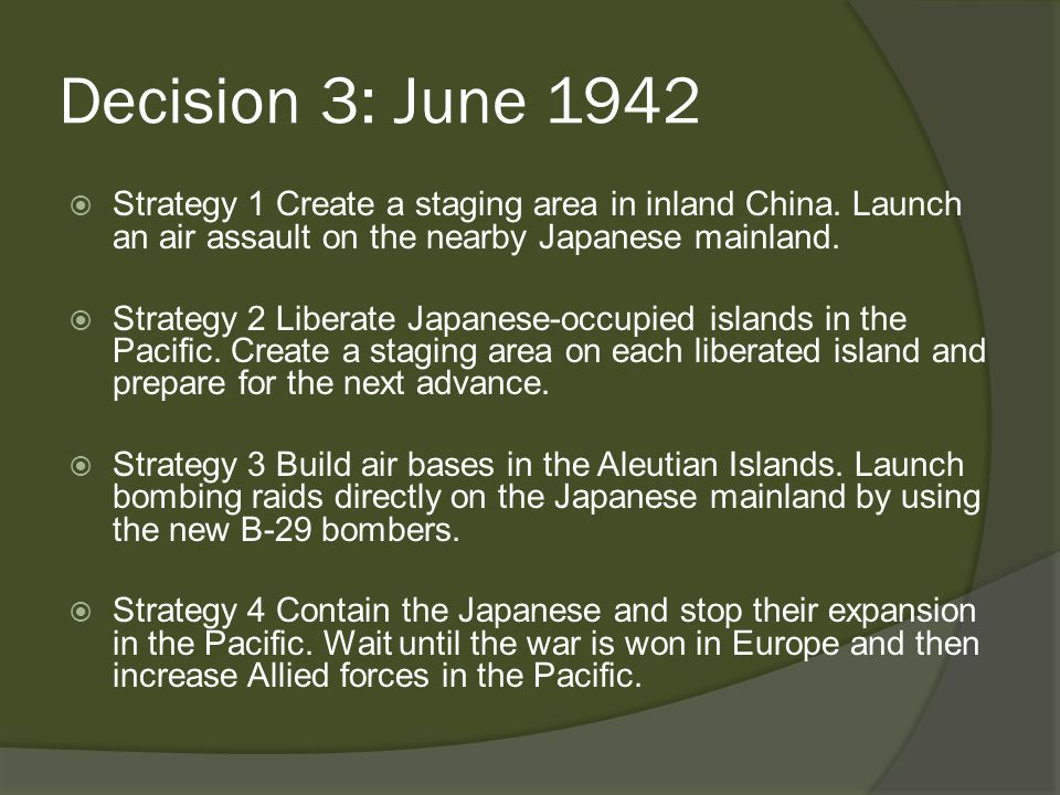 Decision 3: June 1942  Strategy 1 Create a staging area in inland China.