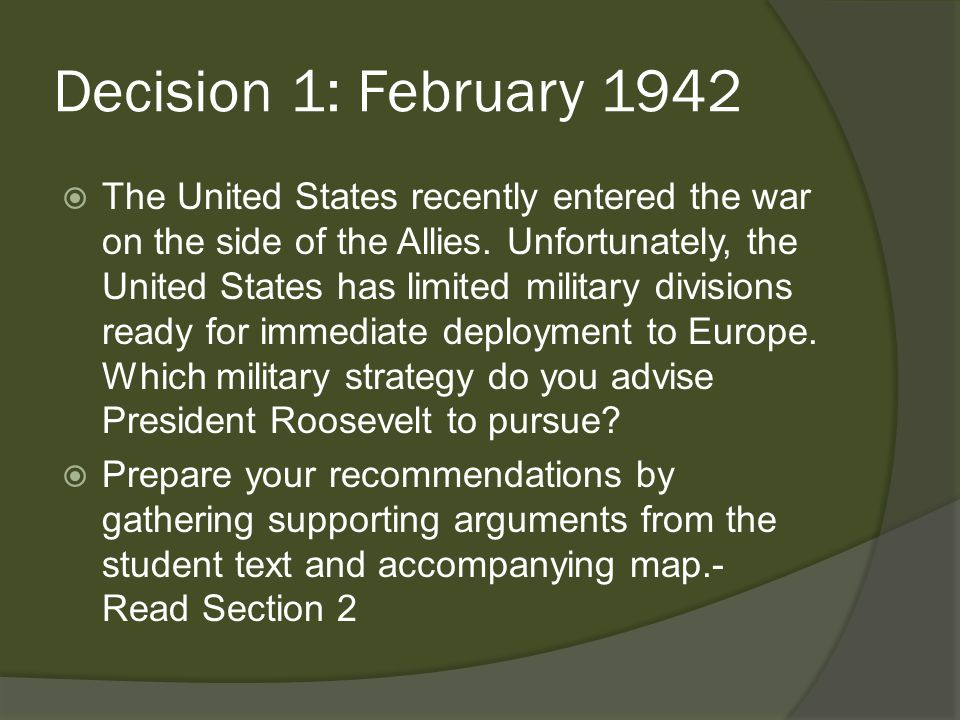 Decision 1: February 1942  Strategy 1 Deploy divisions to Britain.