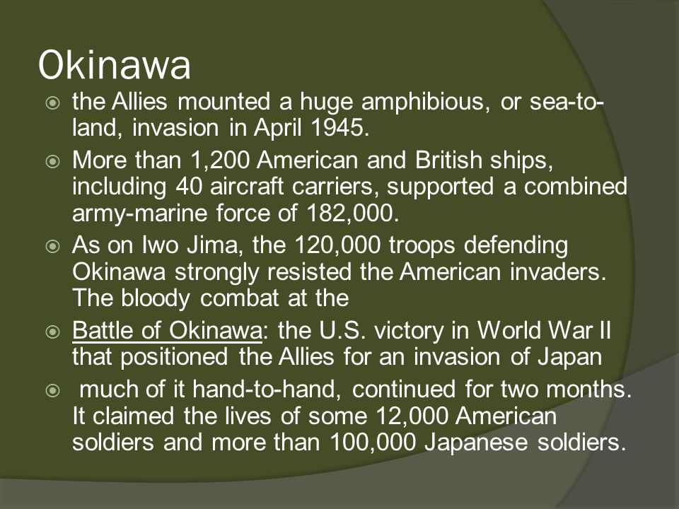 Okinawa  the Allies mounted a huge amphibious, or sea-to- land, invasion in April 1945.