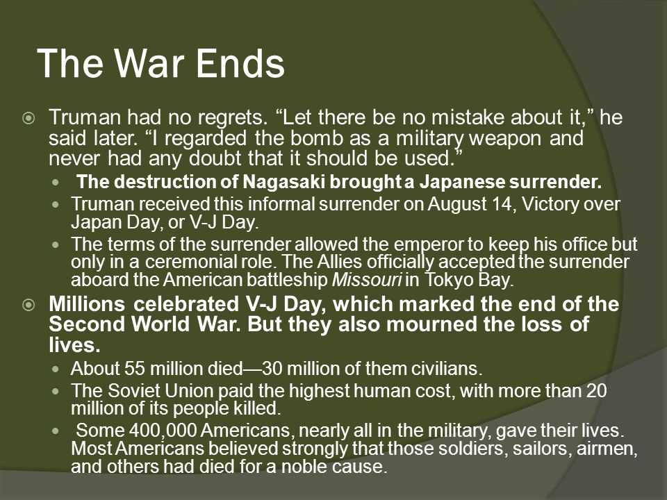 The War Ends  Truman had no regrets. Let there be no mistake about it, he said later.