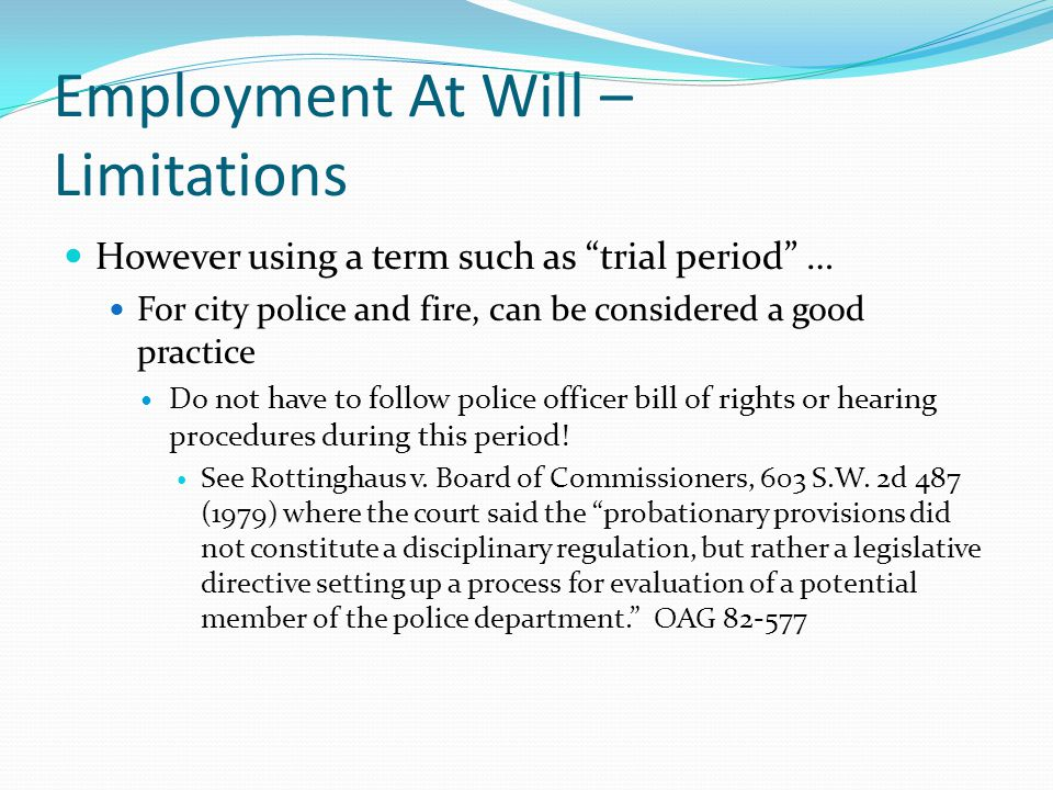 "Employment At Will – Limitations However using a term such as ""trial period"" … For city police and fire, can be considered a good practice Do not have"
