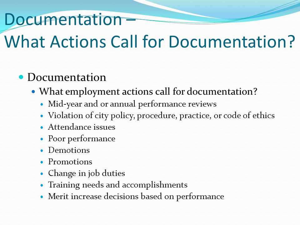 Documentation – What Actions Call for Documentation? Documentation What employment actions call for documentation? Mid-year and or annual performance