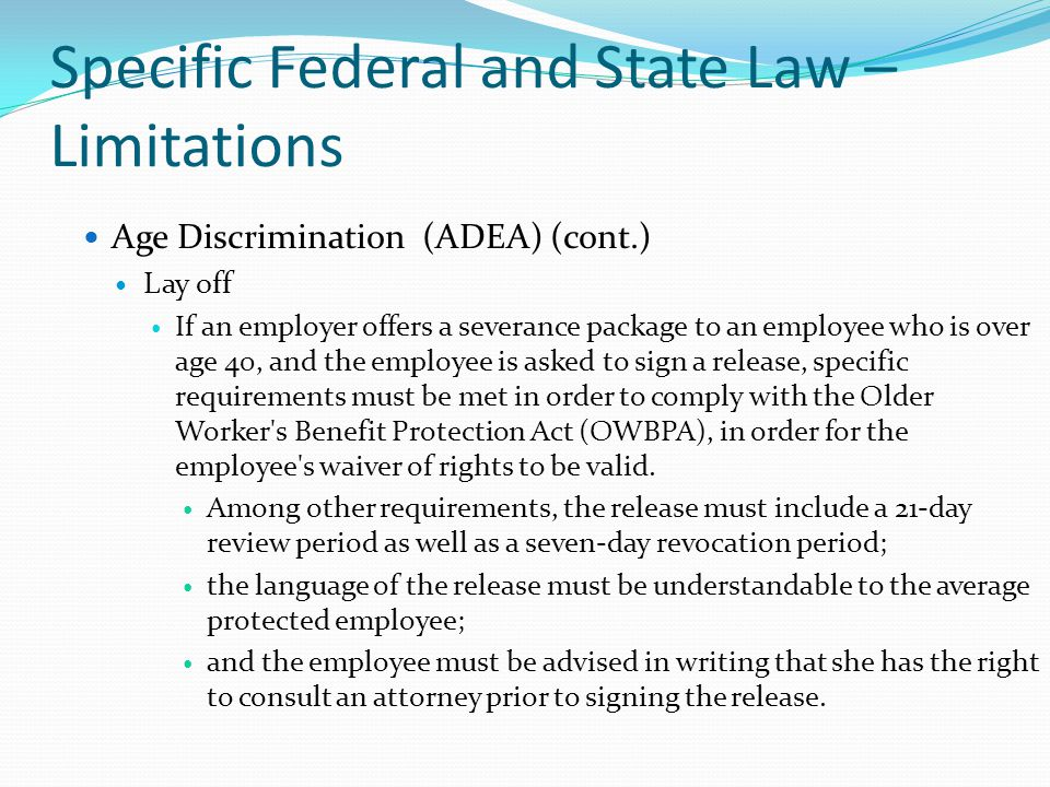 Specific Federal and State Law – Limitations Age Discrimination (ADEA) (cont.) Lay off If an employer offers a severance package to an employee who is
