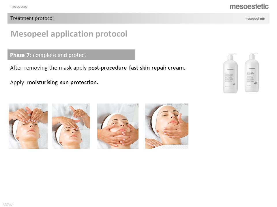 MENU mesopeel After removing the mask apply post-procedure fast skin repair cream. Apply moisturising sun protection. Phase 7: complete and protect Me