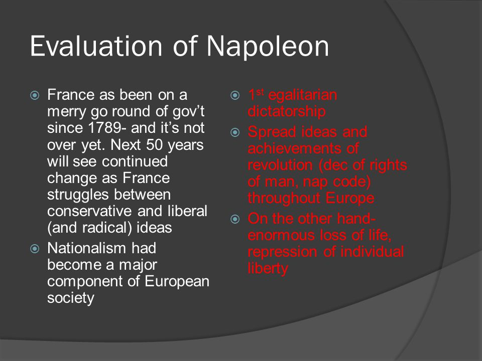 Evaluation of Napoleon  France as been on a merry go round of gov't since 1789- and it's not over yet. Next 50 years will see continued change as Fra