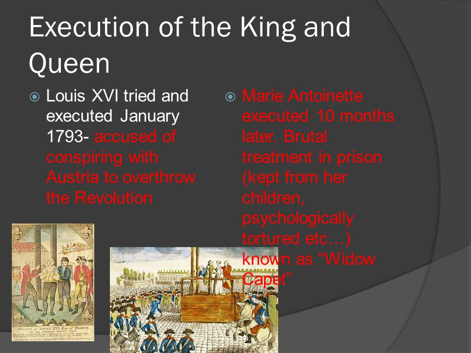 Execution of the King and Queen  Louis XVI tried and executed January 1793- accused of conspiring with Austria to overthrow the Revolution  Marie An