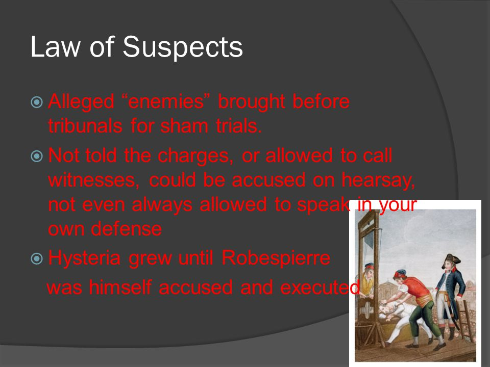 "Law of Suspects  Alleged ""enemies"" brought before tribunals for sham trials.  Not told the charges, or allowed to call witnesses, could be accused o"