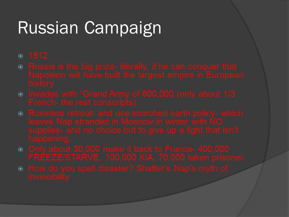 Russian Campaign  1812  Russia is the big prize- literally, if he can conquer that Napoleon will have built the largest empire in European history 