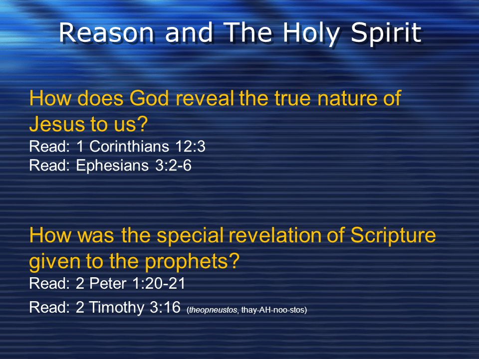 Reason and The Holy Spirit How does God reveal the true nature of Jesus to us? Read: 1 Corinthians 12:3 Read: Ephesians 3:2-6 How was the special reve