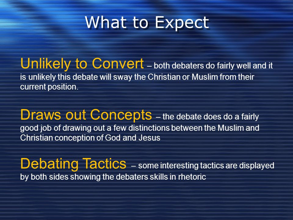 What to Expect Unlikely to Convert – both debaters do fairly well and it is unlikely this debate will sway the Christian or Muslim from their current