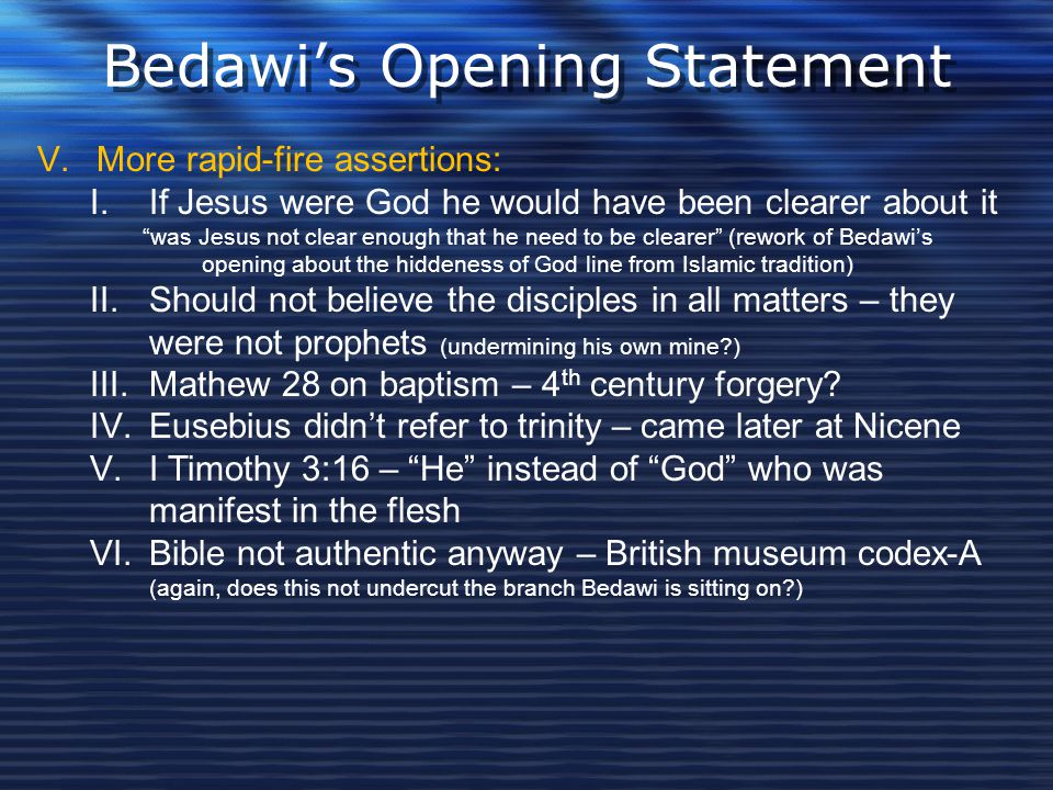"""Bedawi's Opening Statement V.More rapid-fire assertions: I.If Jesus were God he would have been clearer about it """"was Jesus not clear enough that he n"""