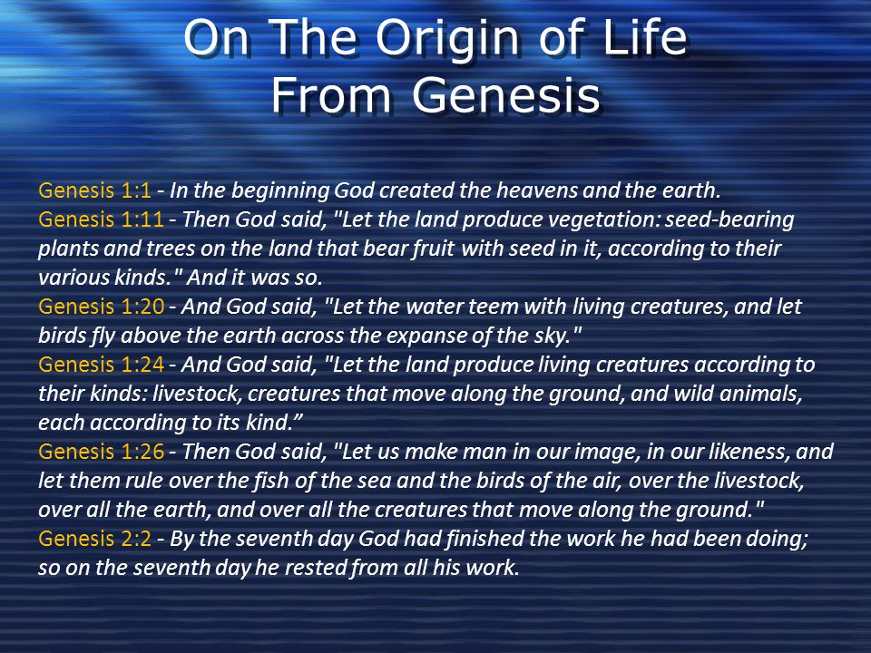 On The Origin of Life From Genesis Genesis 1:1 - In the beginning God created the heavens and the earth. Genesis 1:11 - Then God said,