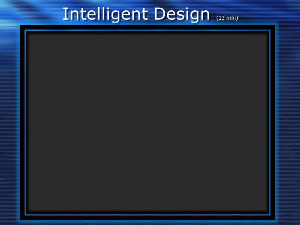 Intelligent Design (13 min)