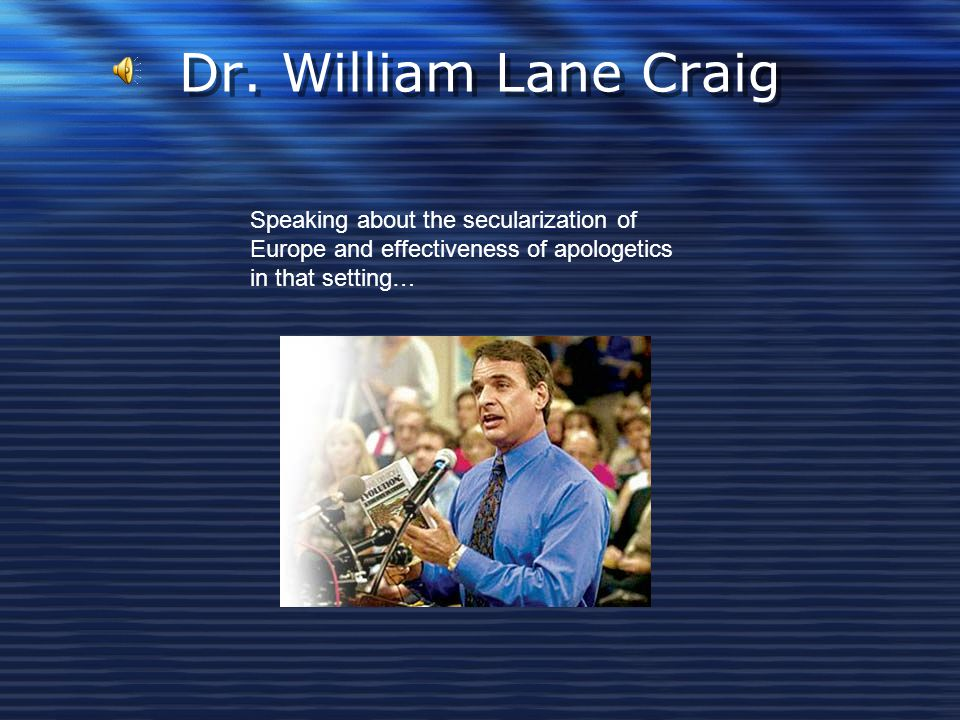 Dr. William Lane Craig Speaking about the secularization of Europe and effectiveness of apologetics in that setting…