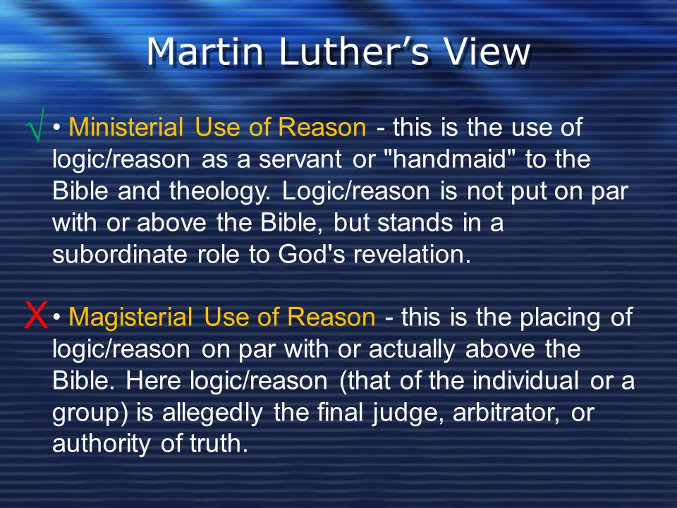 Martin Luther's View Ministerial Use of Reason - this is the use of logic/reason as a servant or