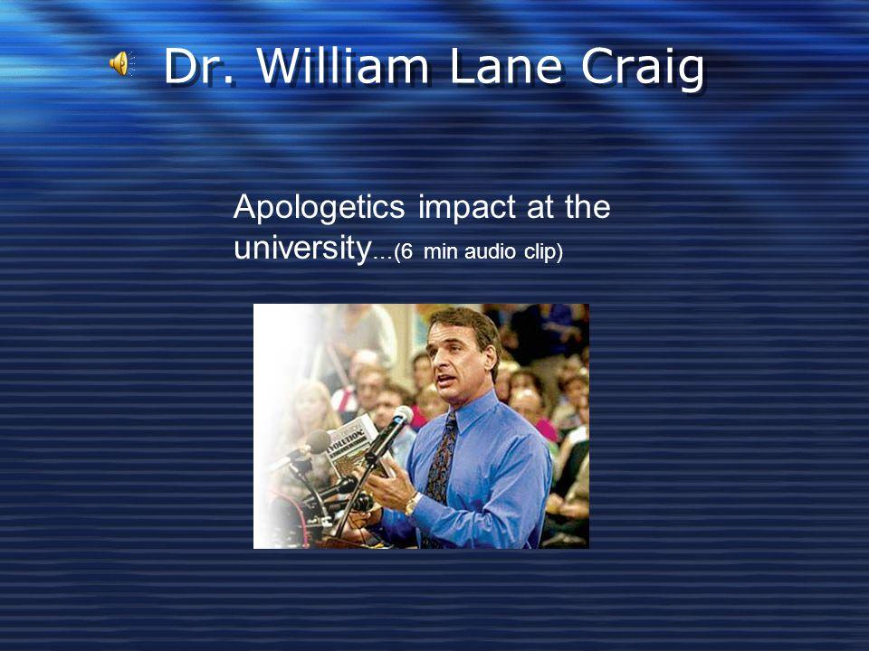 Dr. William Lane Craig Apologetics impact at the university …(6 min audio clip)