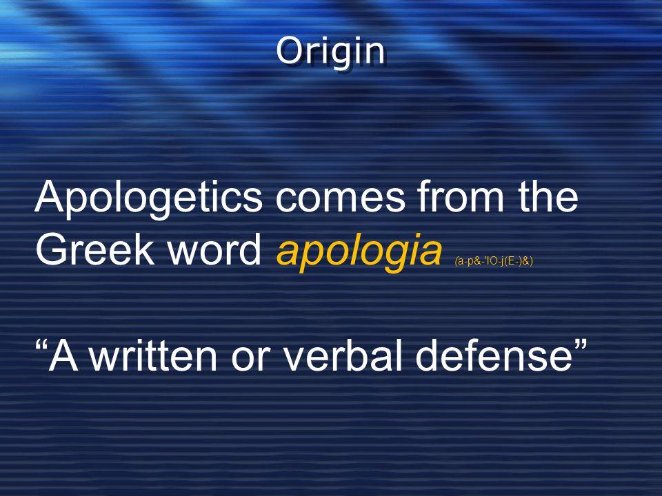 "Origin Apologetics comes from the Greek word apologia (a-p&-'lO-j(E-)&) ""A written or verbal defense"""
