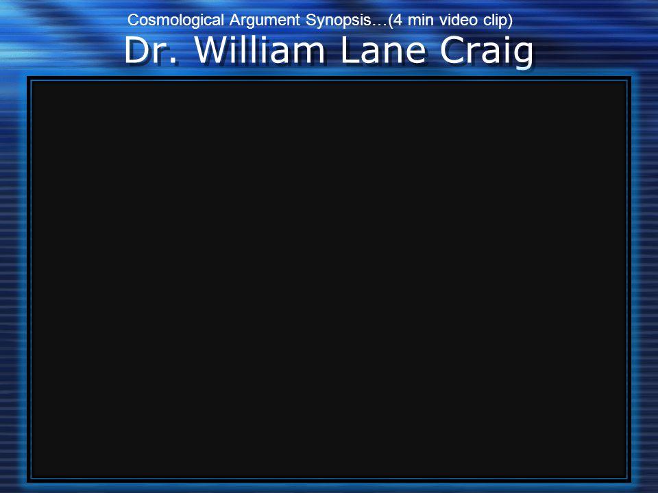 Dr. William Lane Craig Cosmological Argument Synopsis…(4 min video clip)