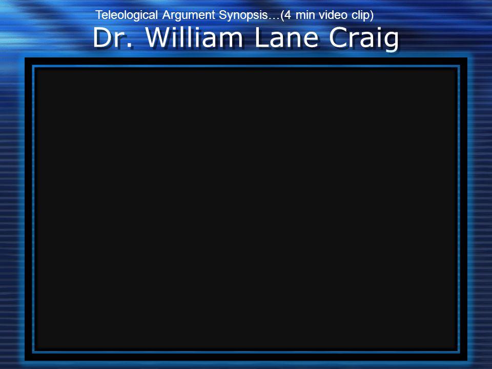 Dr. William Lane Craig Teleological Argument Synopsis…(4 min video clip)