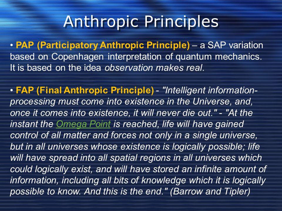 Anthropic Principles PAP (Participatory Anthropic Principle) – a SAP variation based on Copenhagen interpretation of quantum mechanics. It is based on
