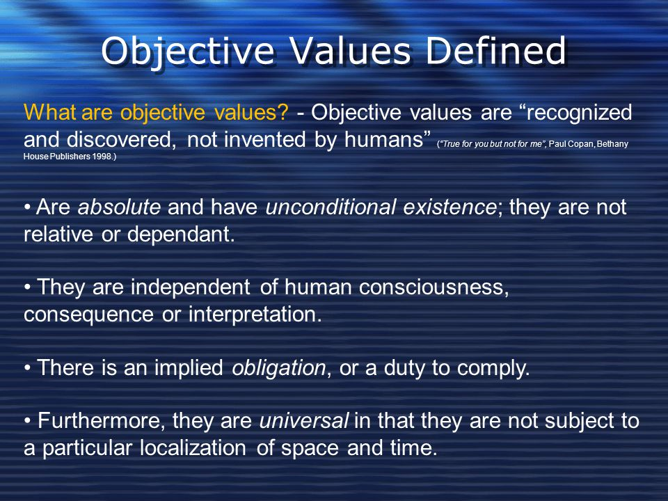 """Objective Values Defined What are objective values? - Objective values are """"recognized and discovered, not invented by humans"""" (""""True for you but not"""