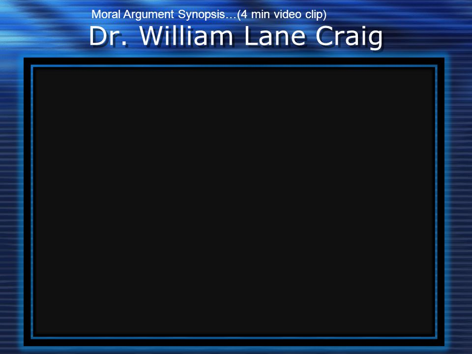 Dr. William Lane Craig Moral Argument Synopsis…(4 min video clip)