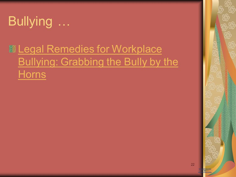 Bullying … Legal Remedies for Workplace Bullying: Grabbing the Bully by the Horns 22