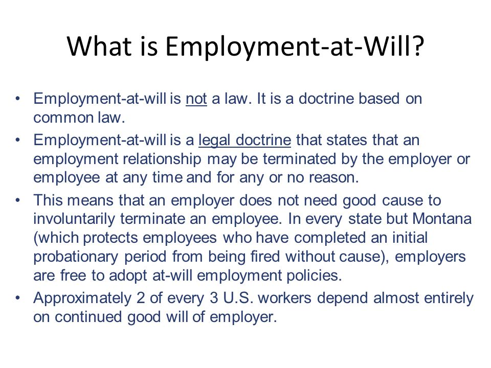 What is Employment-at-Will. Employment-at-will is not a law.
