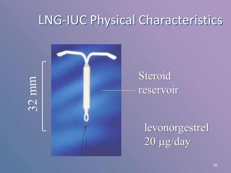 16 LNG-IUC Physical Characteristics levonorgestrel 20  g/day 32 mm Steroid reservoir