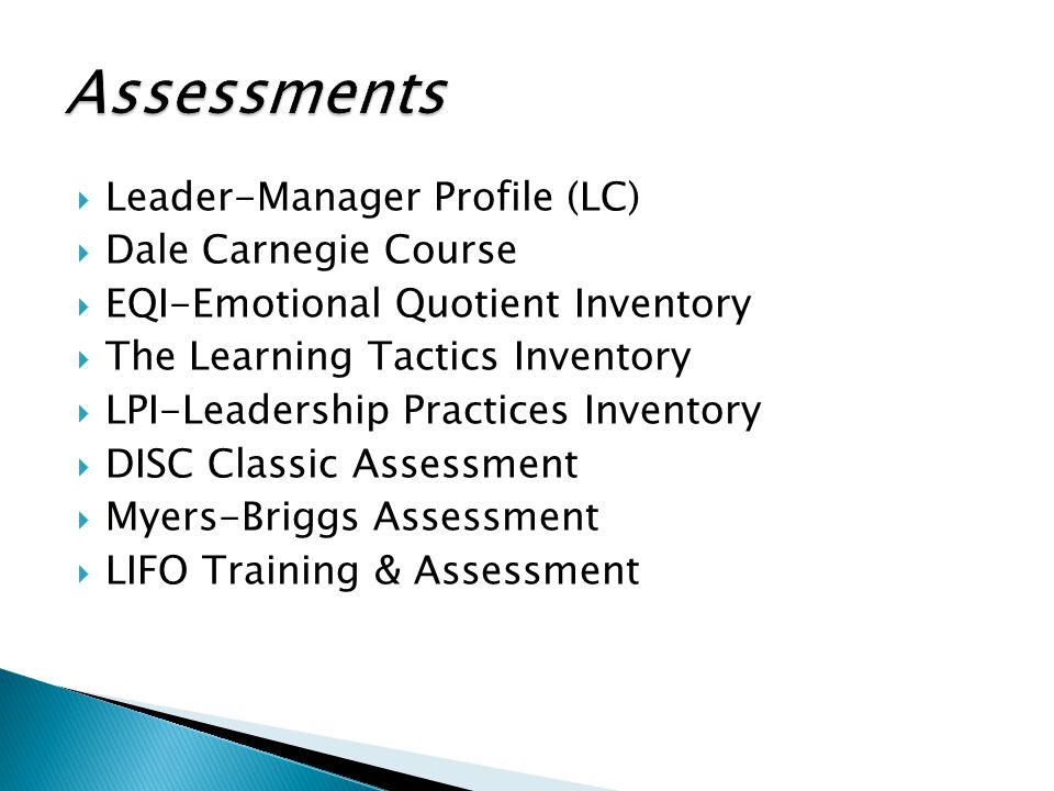  Leader-Manager Profile (LC)  Dale Carnegie Course  EQI-Emotional Quotient Inventory  The Learning Tactics Inventory  LPI-Leadership Practices In